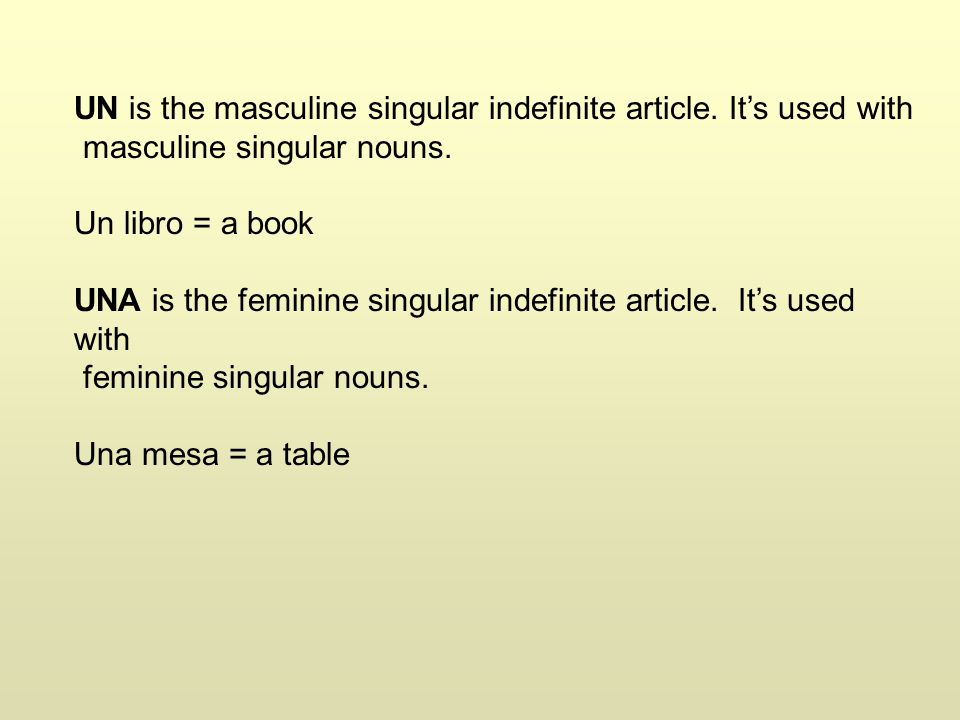 UN is the masculine singular indefinite article. It's used with masculine singular nouns. Un libro = a book UNA is the feminine singular indefinite ar
