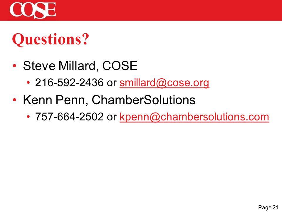 Page 21 Questions? Steve Millard, COSE 216-592-2436 or smillard@cose.orgsmillard@cose.org Kenn Penn, ChamberSolutions 757-664-2502 or kpenn@chambersol