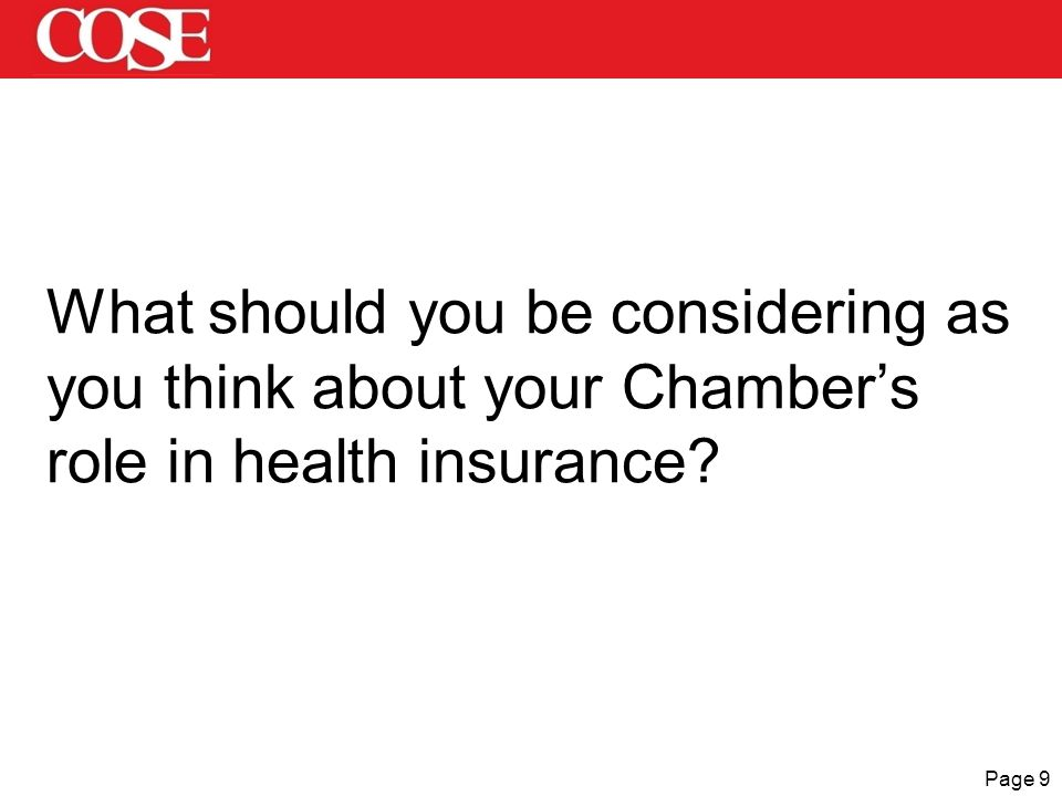 Page 9 What should you be considering as you think about your Chamber's role in health insurance