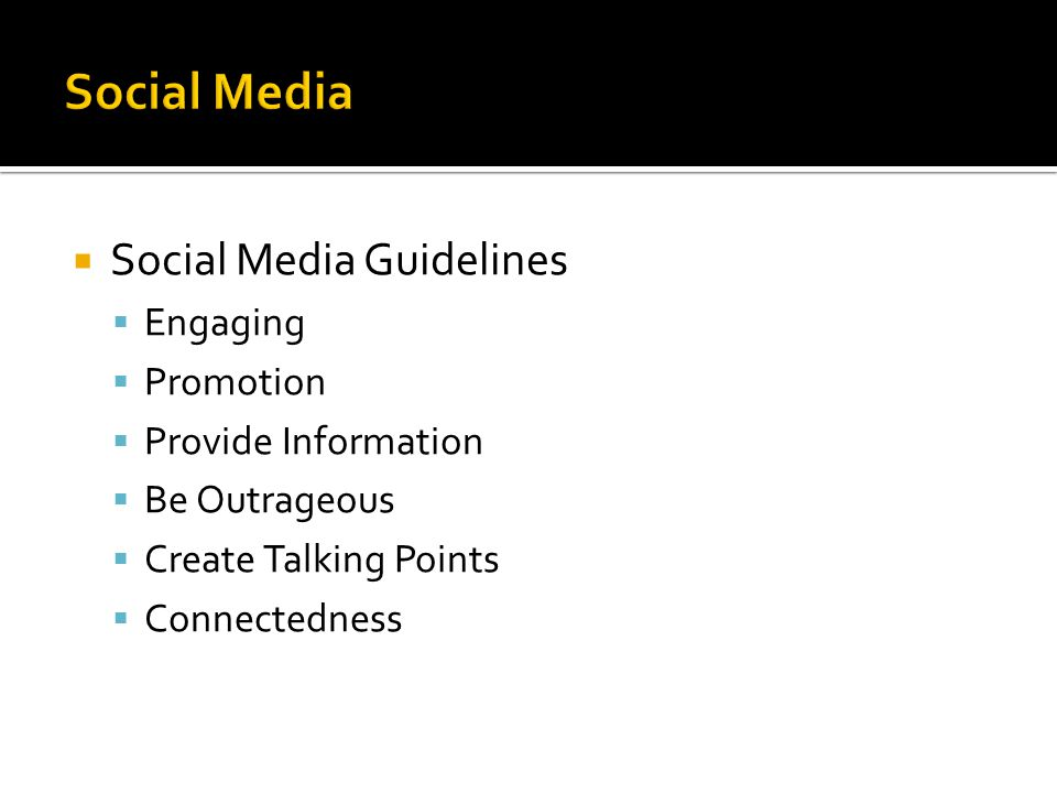  Social Media Guidelines  Engaging  Promotion  Provide Information  Be Outrageous  Create Talking Points  Connectedness