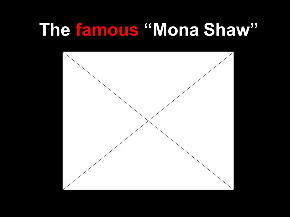 The famous Mona Shaw