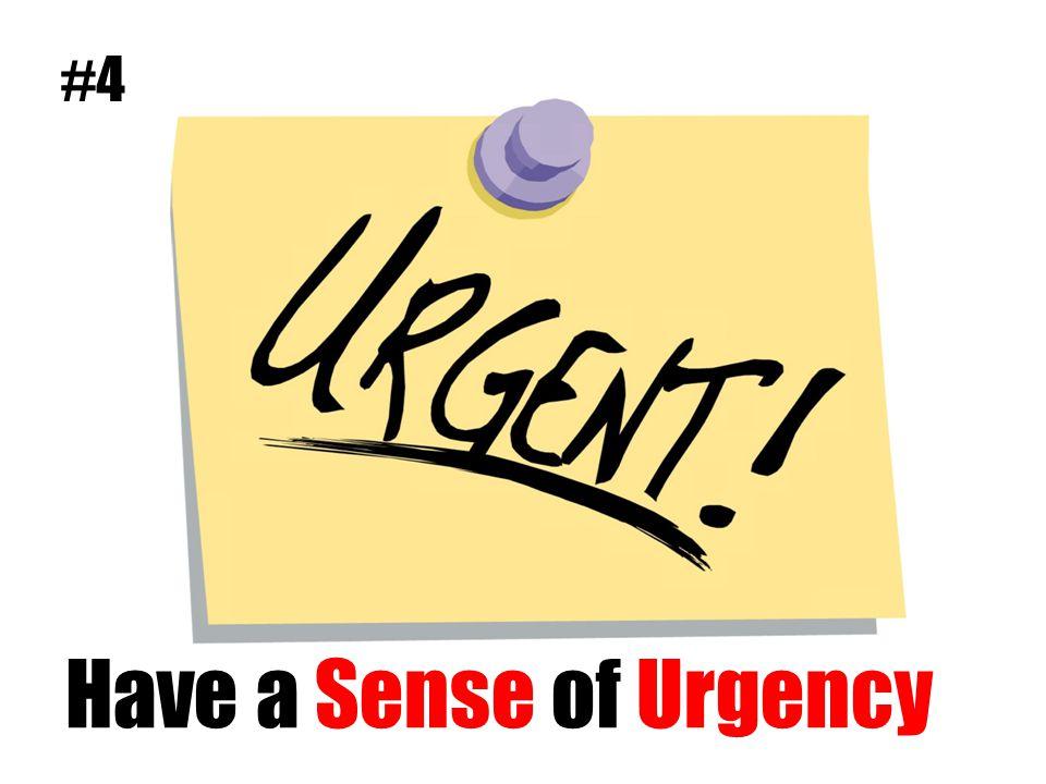 Have a Sense of Urgency #4