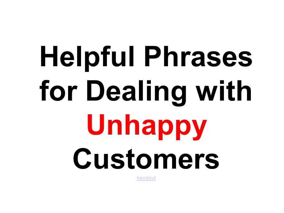 Helpful Phrases for Dealing with Unhappy Customers handout handout