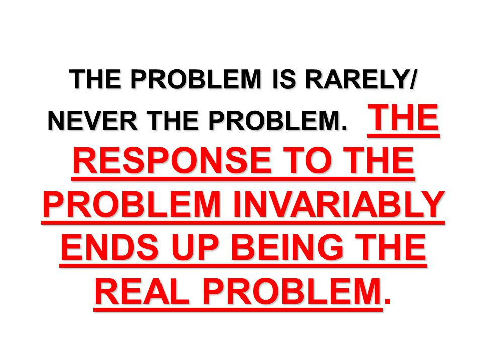 The problem is not the problem.