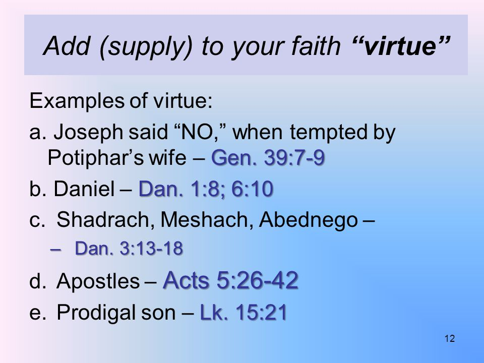 Add (supply) to your faith virtue Examples of virtue: Gen.