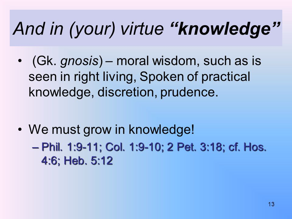 And in (your) virtue knowledge (Gk.