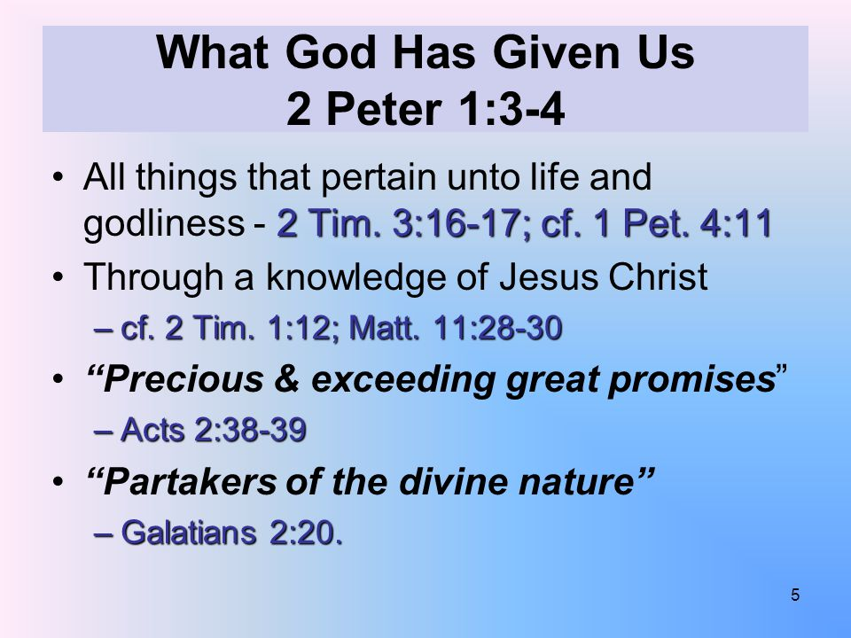 What God Has Given Us 2 Peter 1:3-4 2 Tim. 3:16-17; cf.