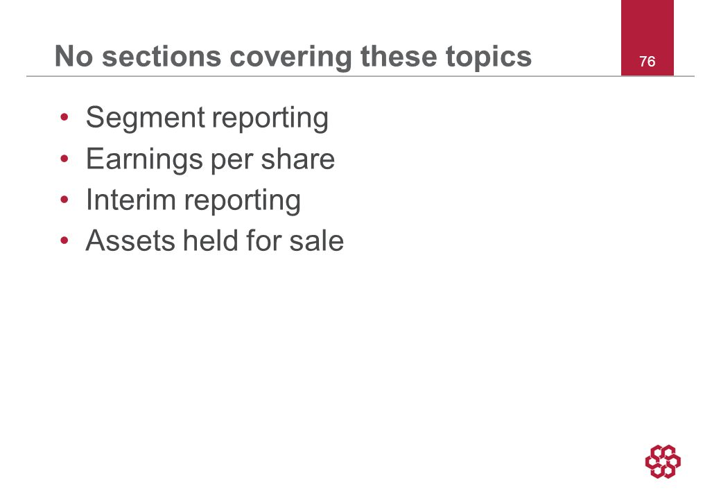 76 No sections covering these topics Segment reporting Earnings per share Interim reporting Assets held for sale