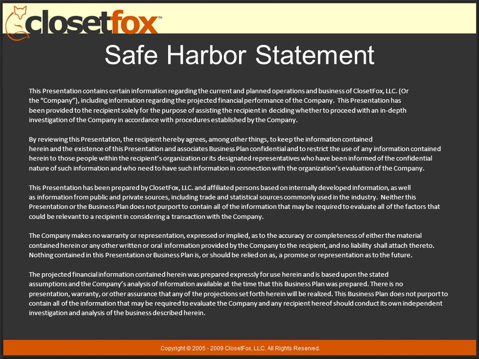 Safe Harbor Statement This Presentation contains certain information regarding the current and planned operations and business of ClosetFox, LLC.