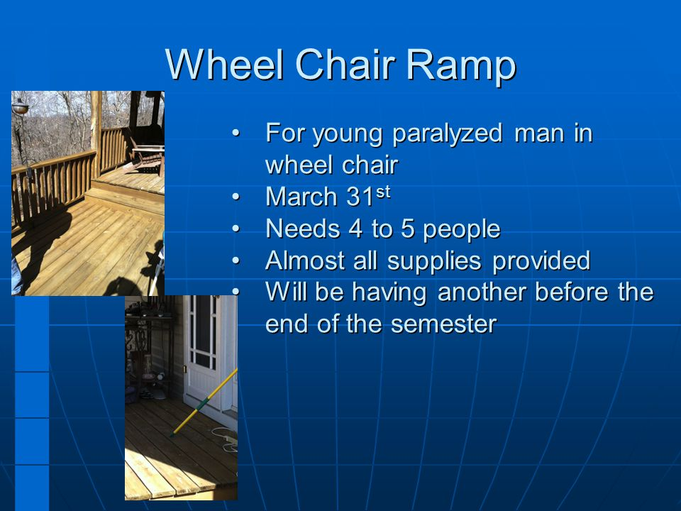 Wheel Chair Ramp For young paralyzed man in wheel chairFor young paralyzed man in wheel chair March 31 stMarch 31 st Needs 4 to 5 peopleNeeds 4 to 5 p