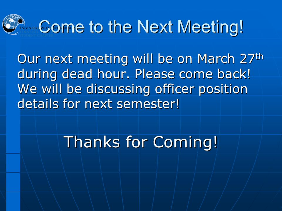 Come to the Next Meeting. Our next meeting will be on March 27 th during dead hour.
