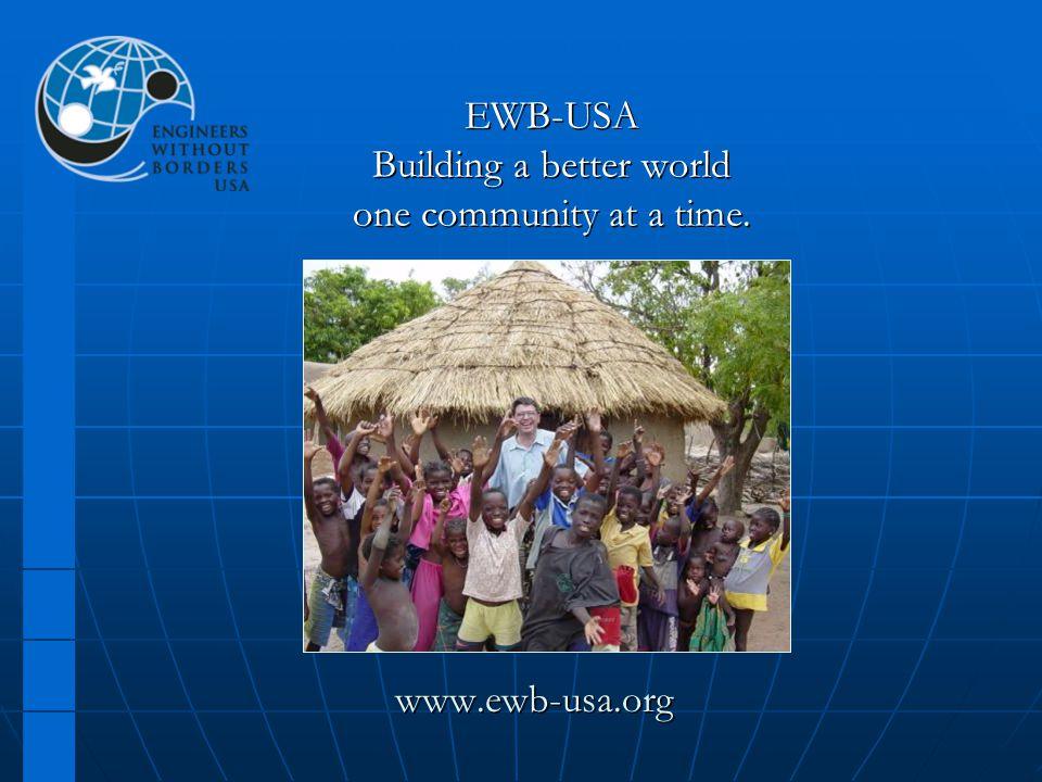EWB-USA Building a better world one community at a time. www.ewb-usa.org