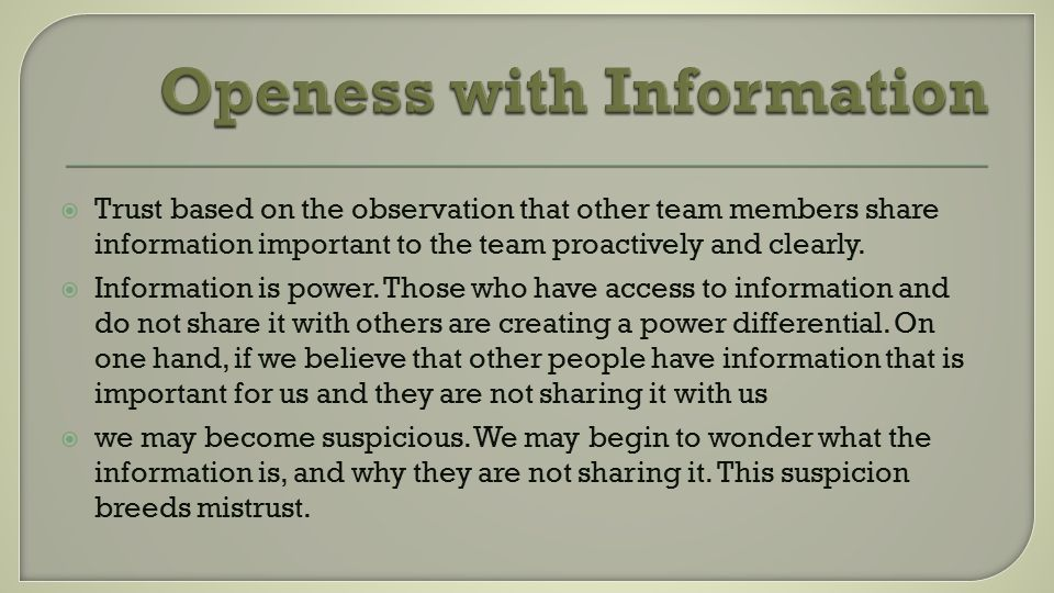  Trust based on the observation that other team members share information important to the team proactively and clearly.