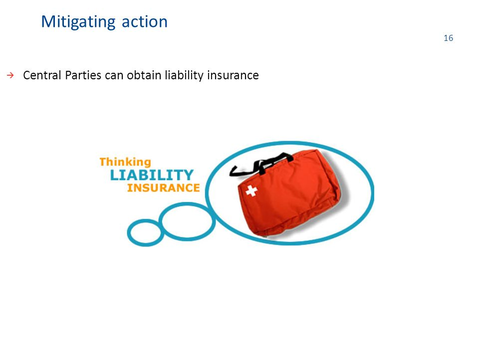 16 Central Parties can obtain liability insurance Mitigating action