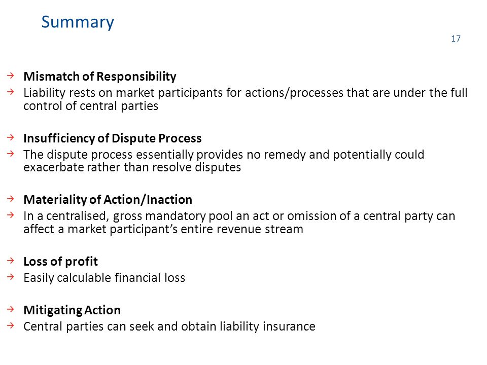 17 Mismatch of Responsibility Liability rests on market participants for actions/processes that are under the full control of central parties Insuffic