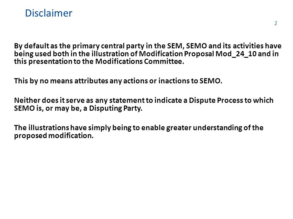 2 By default as the primary central party in the SEM, SEMO and its activities have being used both in the illustration of Modification Proposal Mod_24