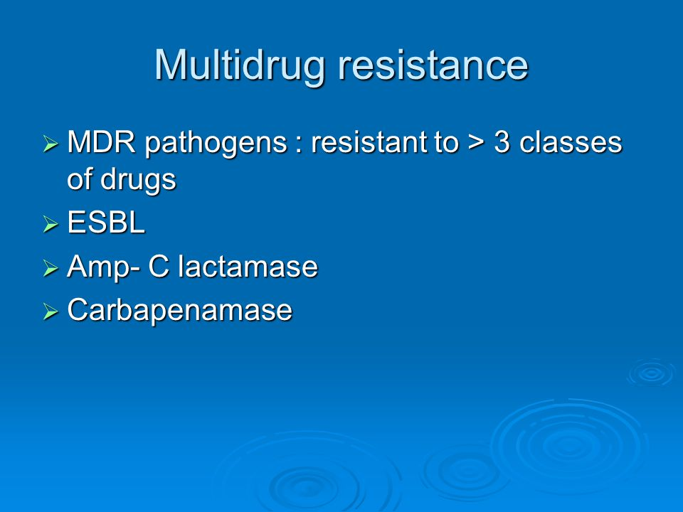 Multidrug resistance  MDR pathogens : resistant to > 3 classes of drugs  ESBL  Amp- C lactamase  Carbapenamase