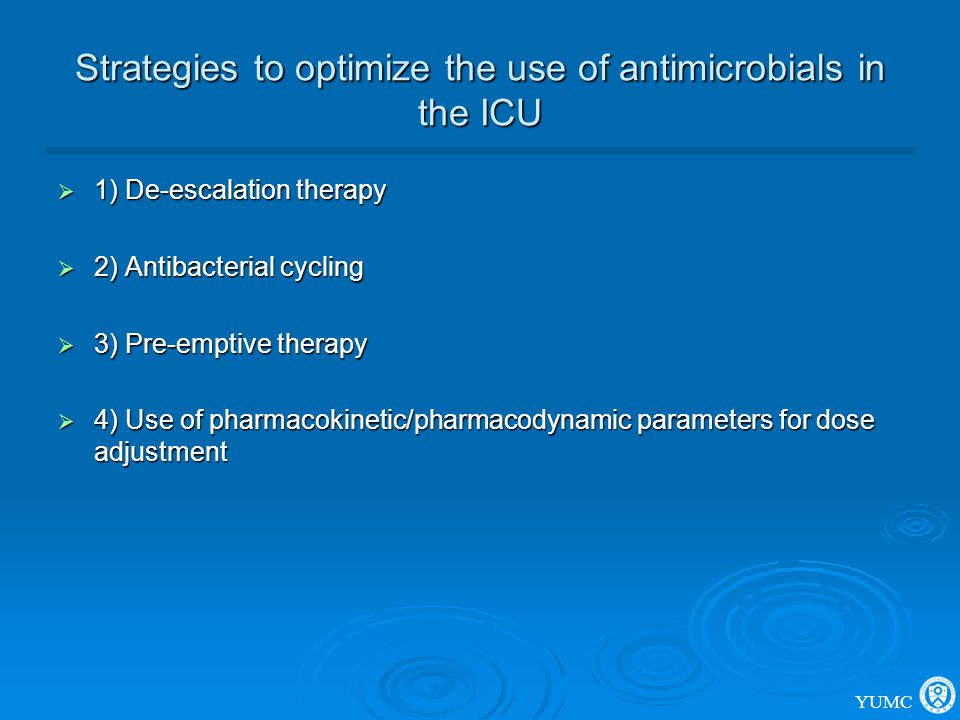 Strategies to optimize the use of antimicrobials in the ICU  1) De-escalation therapy  2) Antibacterial cycling  3) Pre-emptive therapy  4) Use of