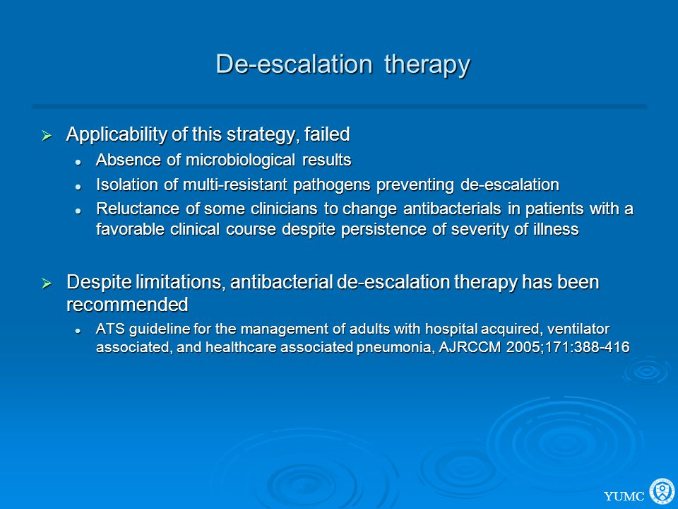 De-escalation therapy De-escalation therapy  Applicability of this strategy, failed Absence of microbiological results Absence of microbiological res