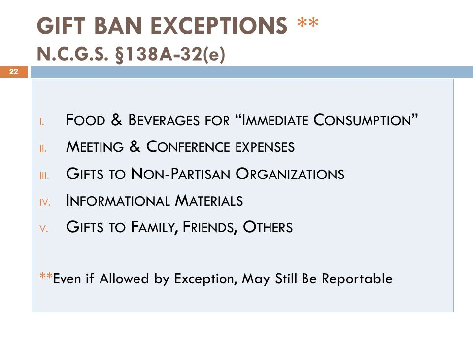 GIFT BAN EXCEPTIONS ** N.C.G.S. §138A-32(e) 22 I.