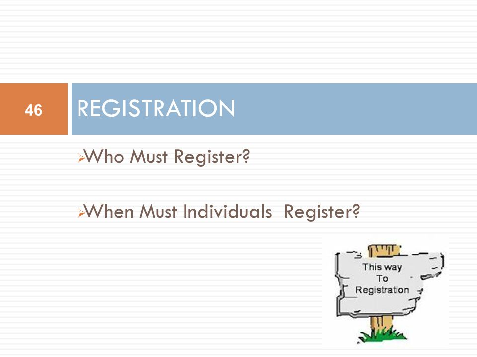  Who Must Register  When Must Individuals Register REGISTRATION 46