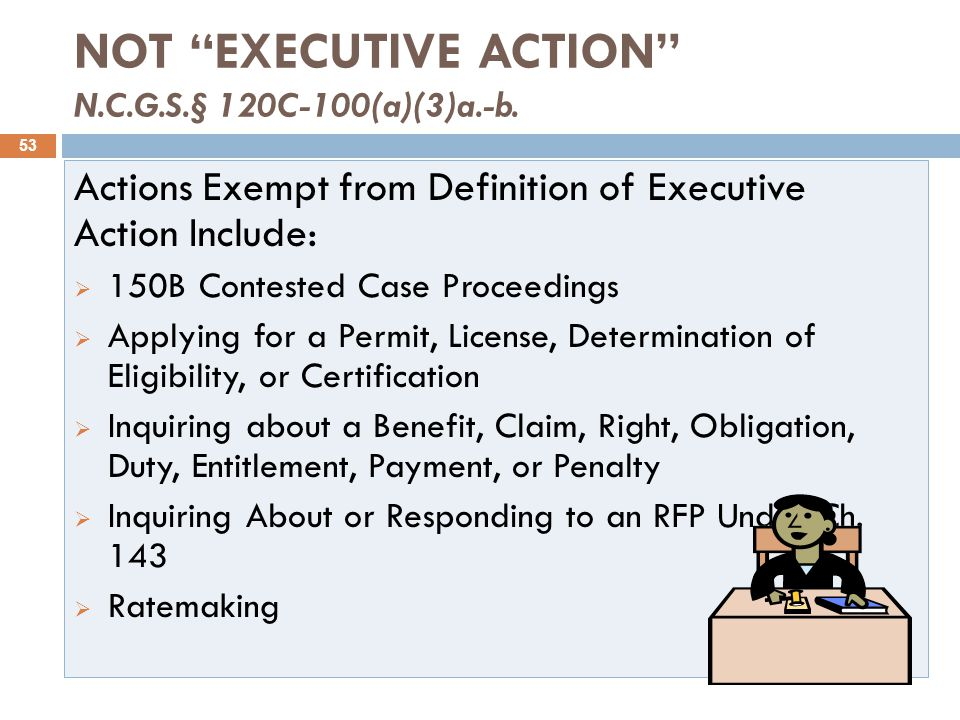 NOT EXECUTIVE ACTION N.C.G.S.§ 120C-100(a)(3)a.-b.