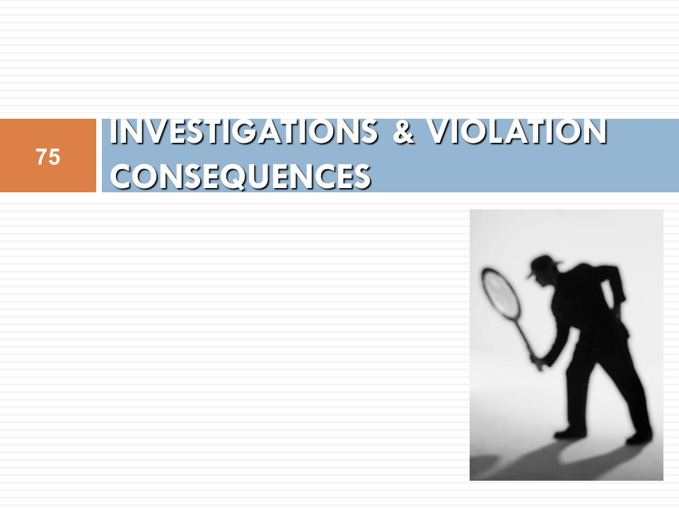 INVESTIGATIONS & VIOLATION CONSEQUENCES 75