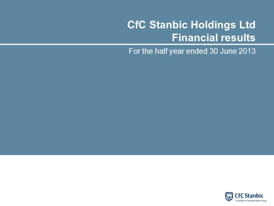 CfC Stanbic Holdings Ltd Financial results For the half year ended 30 June 2013