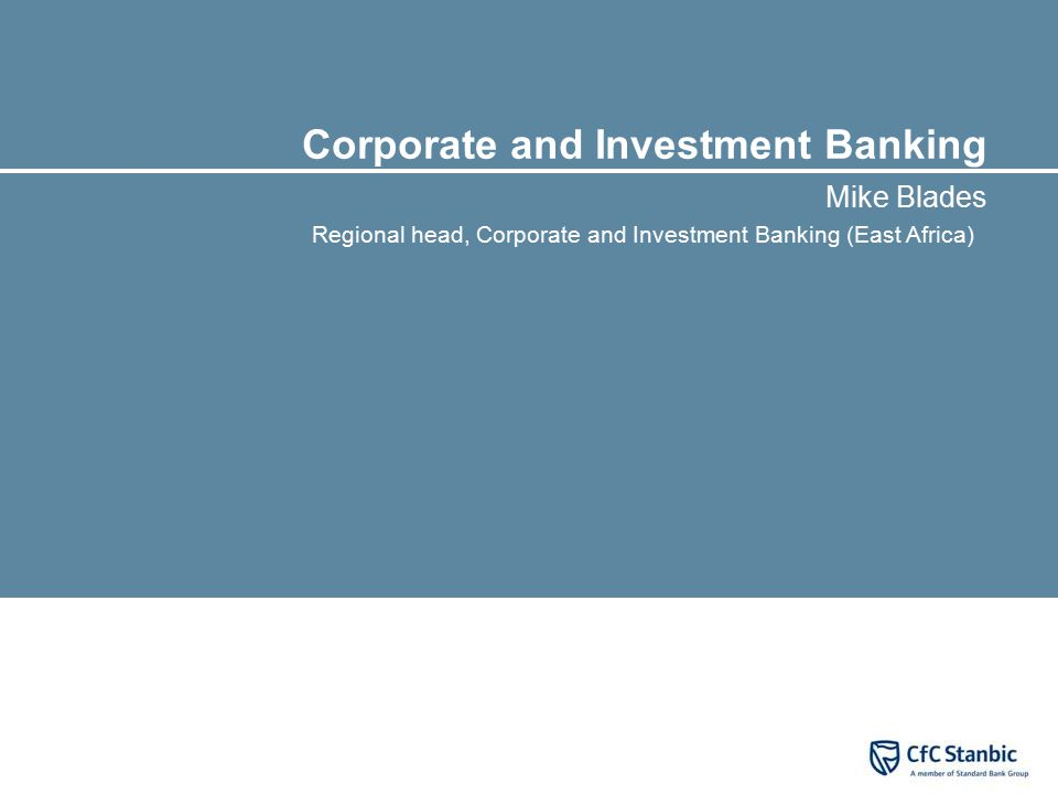 Corporate and Investment Banking Mike Blades Regional head, Corporate and Investment Banking (East Africa)