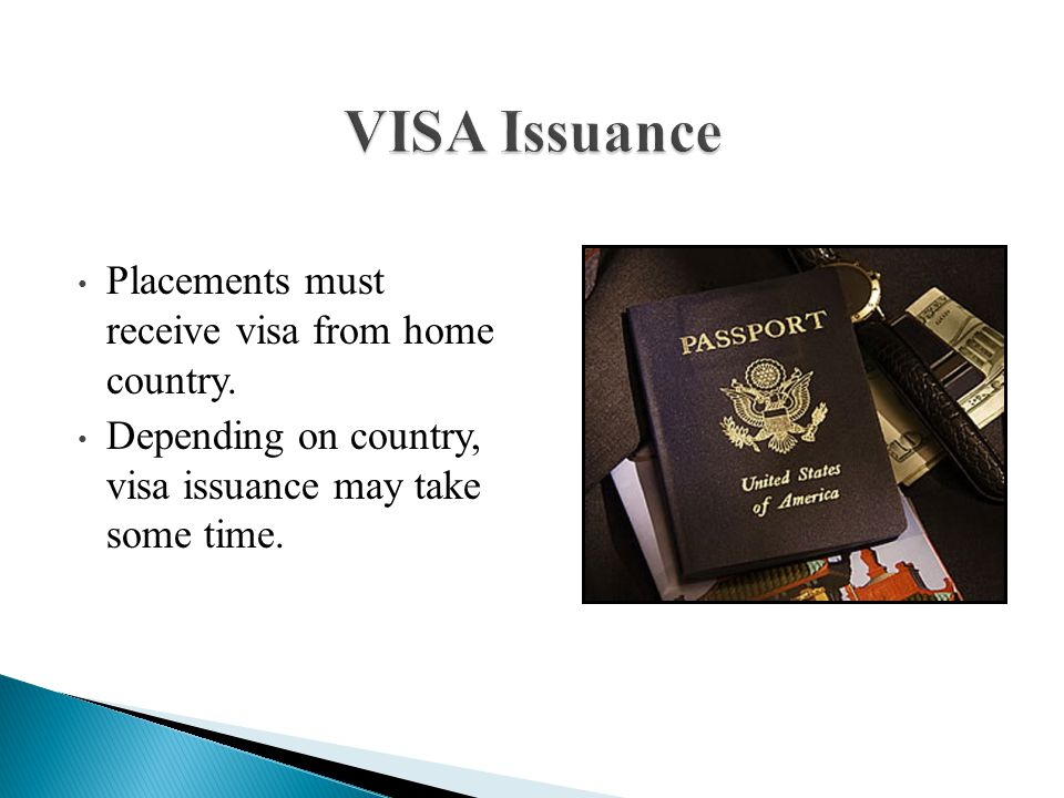 Placements must receive visa from home country. Depending on country, visa issuance may take some time.