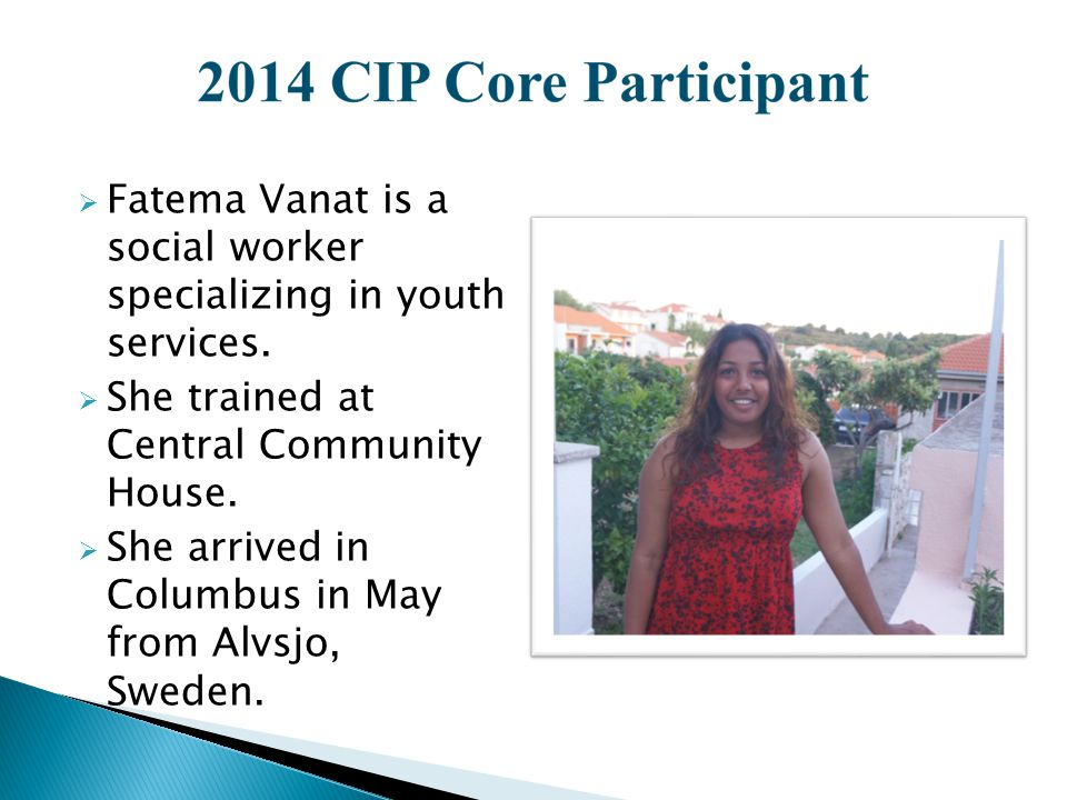  Fatema Vanat is a social worker specializing in youth services.  She trained at Central Community House.  She arrived in Columbus in May from Alvs