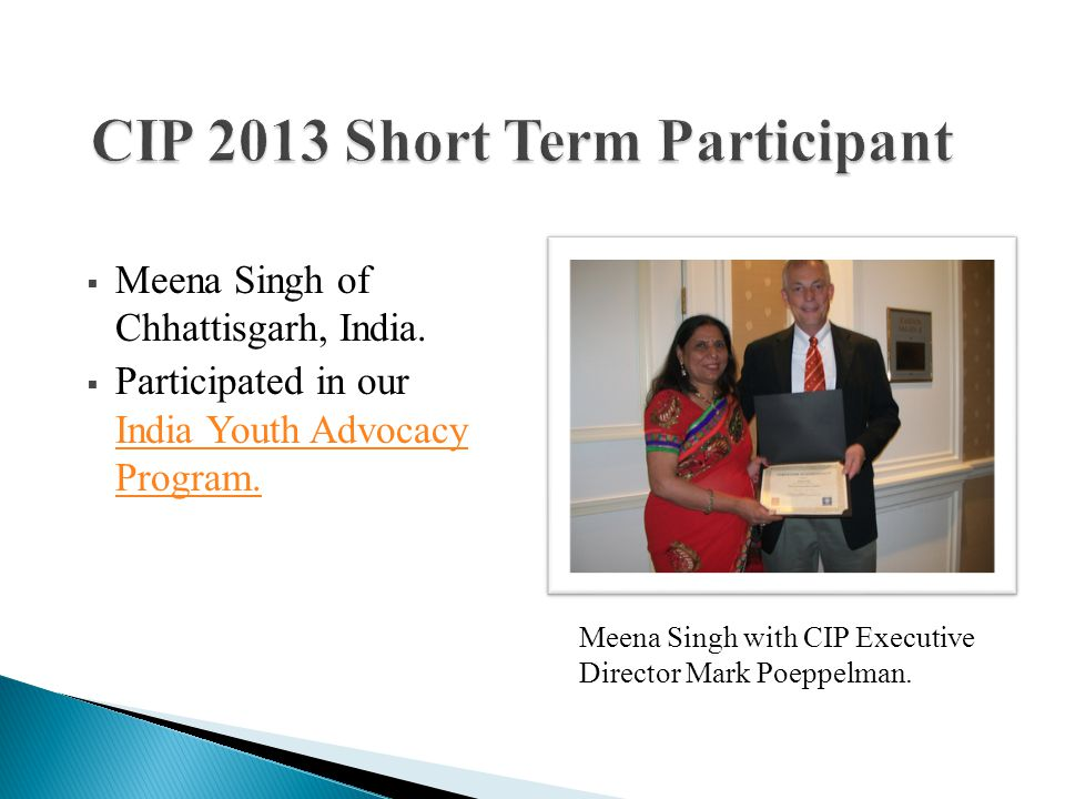  Meena Singh of Chhattisgarh, India.  Participated in our India Youth Advocacy Program. India Youth Advocacy Program. Meena Singh with CIP Executive