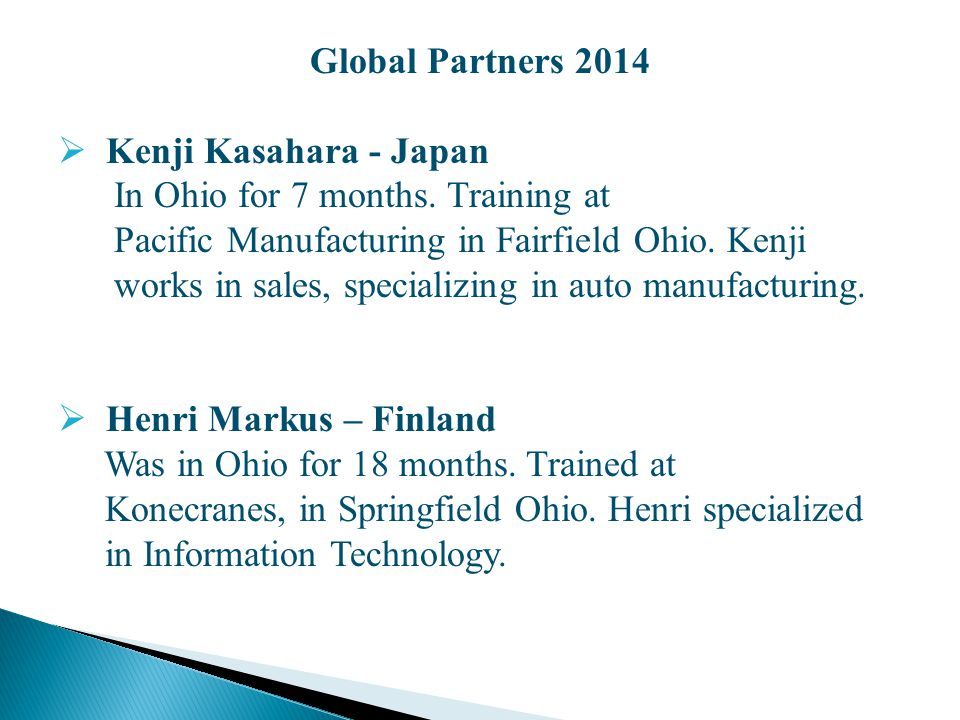 Global Partners 2014  Kenji Kasahara - Japan In Ohio for 7 months. Training at Pacific Manufacturing in Fairfield Ohio. Kenji works in sales, special