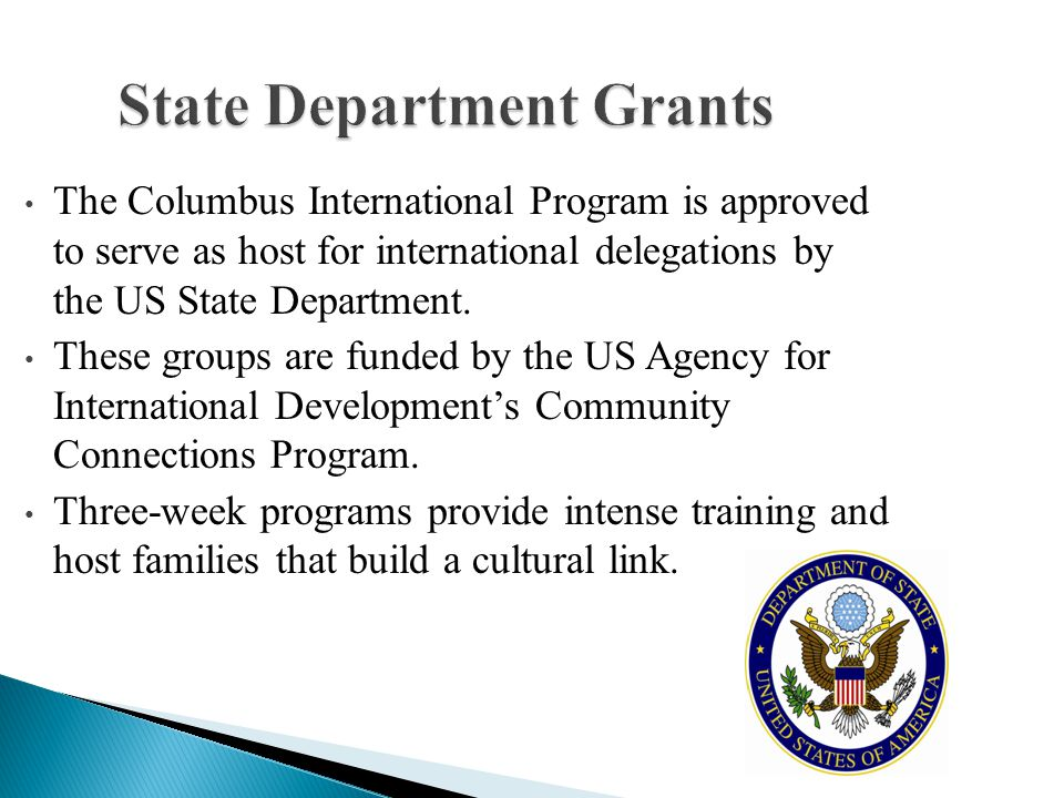 State Department Grants The Columbus International Program is approved to serve as host for international delegations by the US State Department. Thes