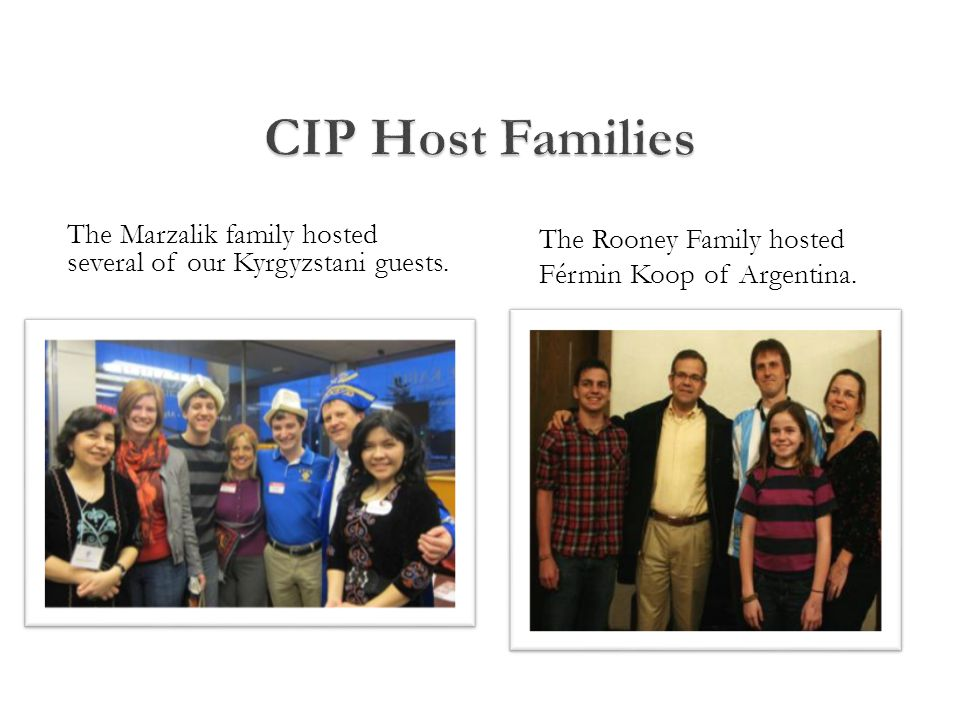 The Marzalik family hosted several of our Kyrgyzstani guests. The Rooney Family hosted Férmin Koop of Argentina.