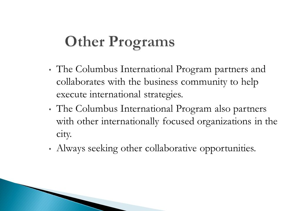 Other Programs The Columbus International Program partners and collaborates with the business community to help execute international strategies. The
