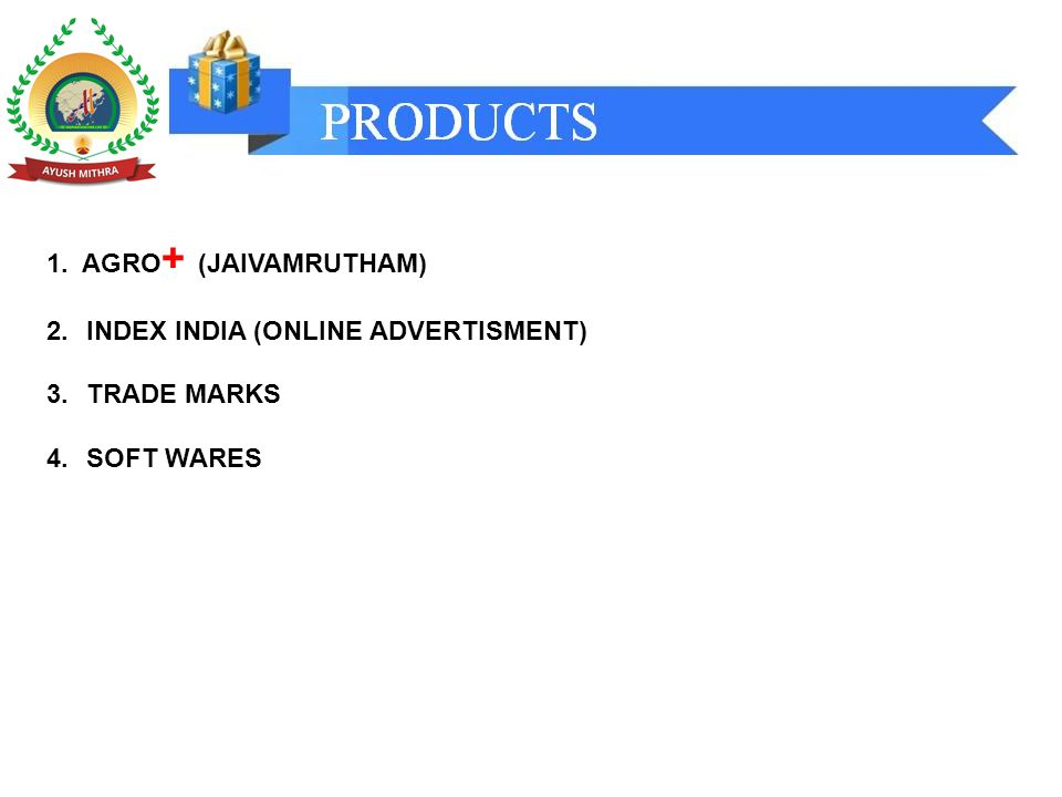 1. AGRO + (JAIVAMRUTHAM) 2.INDEX INDIA (ONLINE ADVERTISMENT) 3.TRADE MARKS 4.SOFT WARES