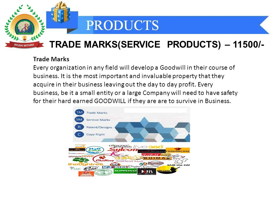 TRADE MARKS(SERVICE PRODUCTS) – 11500/- Trade Marks Every organization in any field will develop a Goodwill in their course of business.