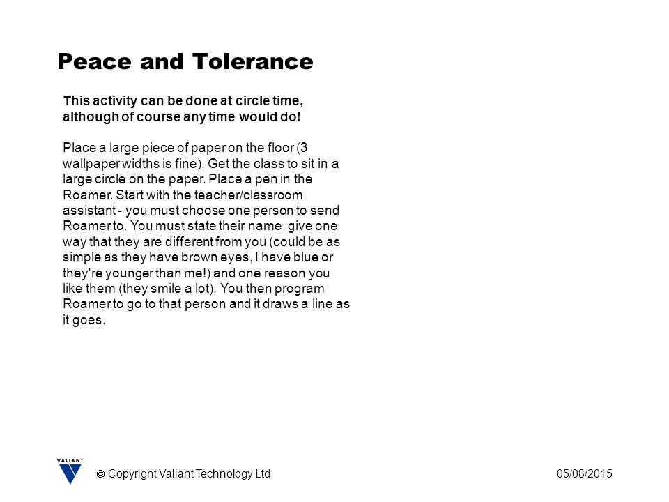 05/08/2015  Copyright Valiant Technology Ltd Peace and Tolerance This activity can be done at circle time, although of course any time would do.