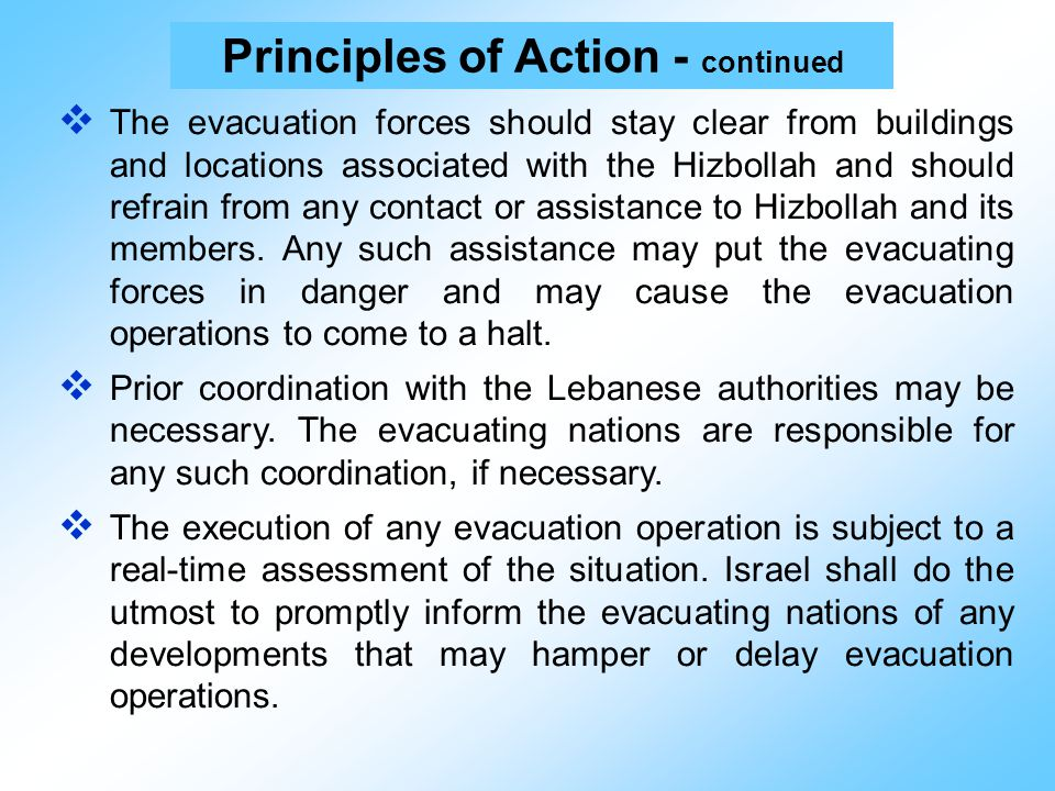  The evacuation forces should stay clear from buildings and locations associated with the Hizbollah and should refrain from any contact or assistance to Hizbollah and its members.