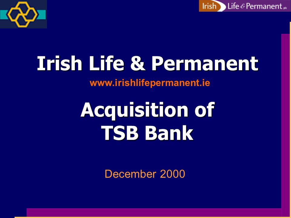 Permanent TSB non-Branch Distribution Brokers 600 supporting Mortgage Brokers & Intermediaries Agencies 90 agencies & franchises Salesforce 320 strong Irish Life Salesforce In-Store Outlets 13 In-Store outlets, rising to 18 Telephone 24 Hour Telephone Banking Internet Online Mortgages & Personal Banking