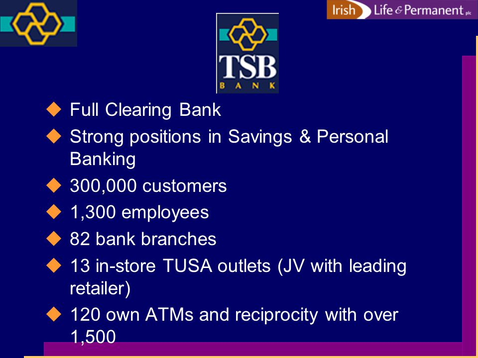 Financial Benefits uEarnings Enhancing –pre-goodwill –pre-synergies uCost Savings –Branch closures –Integration of group functions –Combined cost base €188m uRevenue Synergies –Sale of life products –Sale of banking products