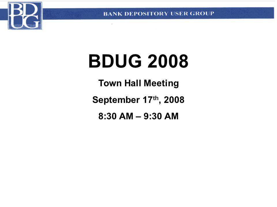 BDUG 2008 Town Hall Meeting September 17 th, 2008 8:30 AM – 9:30 AM