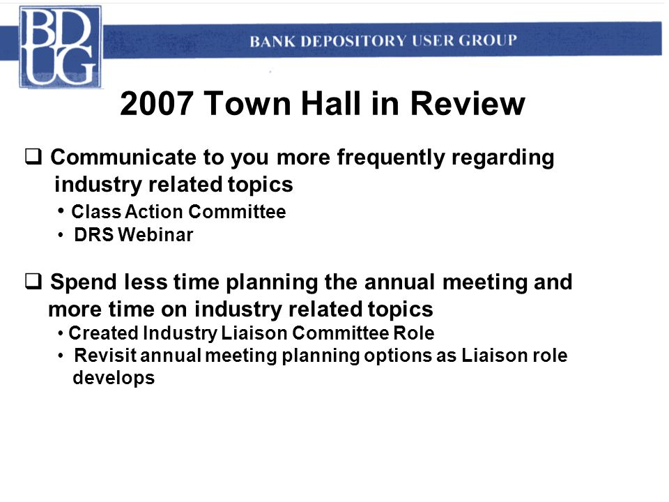 2007 Town Hall in Review  Communicate to you more frequently regarding industry related topics Class Action Committee DRS Webinar  Spend less time p