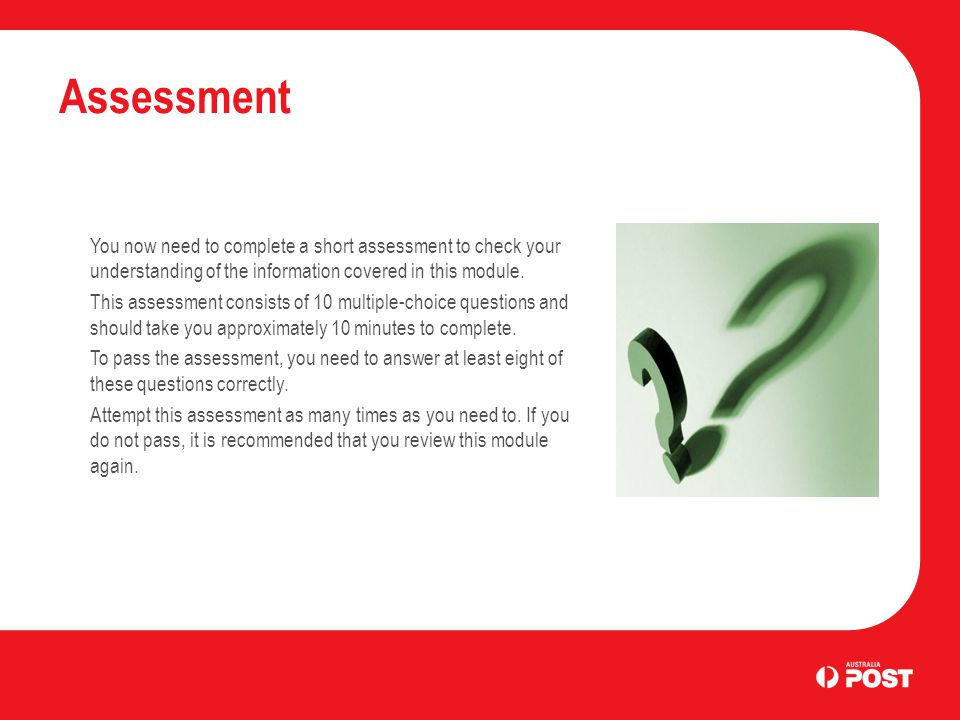 You now need to complete a short assessment to check your understanding of the information covered in this module. This assessment consists of 10 mult