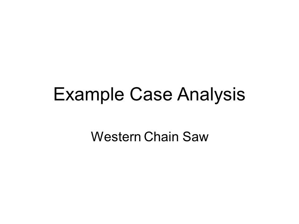Example Case Analysis Western Chain Saw