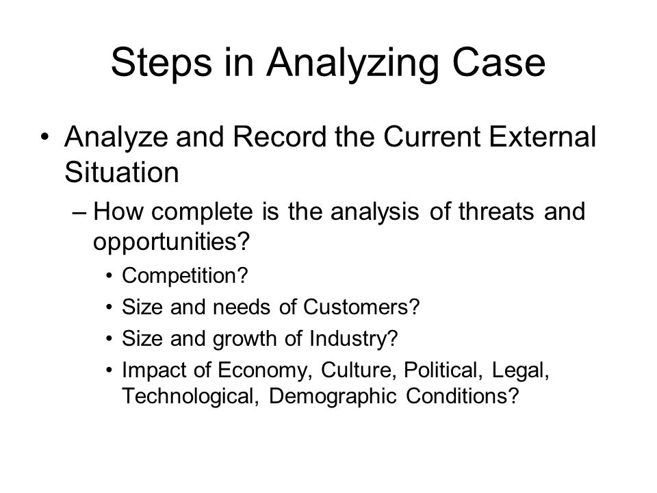 Steps in Analyzing Case Analyze and Record the Current Internal Situation –How complete is the analysis of strengths and weaknesses.