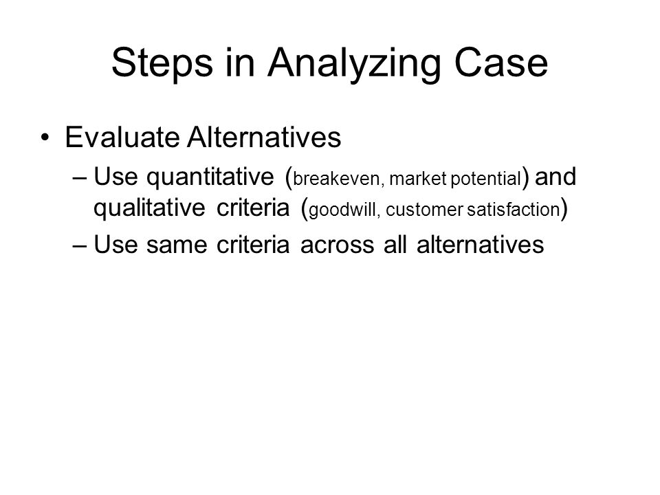 Steps in Analyzing Case Select Alternative –Pick alternative that best reaches marketing goals –Make recommendation Specific Clear Actionable