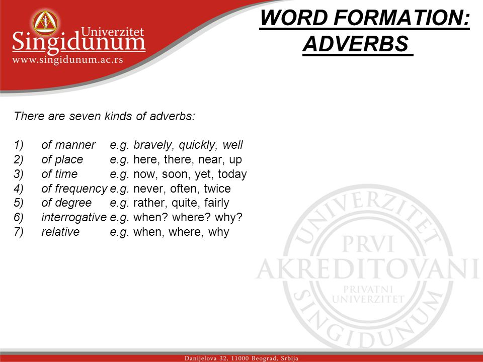 WORD FORMATION: ADVERBS str. 1 There are seven kinds of adverbs: 1)of mannere.g.