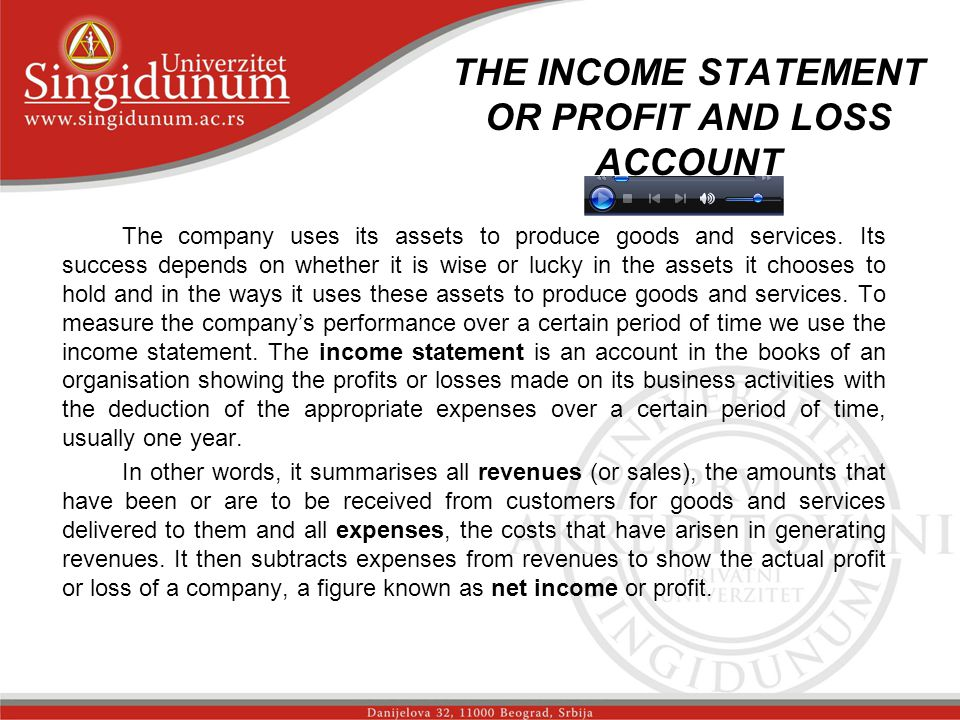 THE INCOME STATEMENT OR PROFIT AND LOSS ACCOUNT The company uses its assets to produce goods and services.
